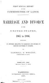Marriage and Divorce in the United States, 1867 to 1886: Including an Appendix Relating to Marriage and Divorce in Certain Countries in Europe