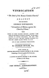 Vindication of 'The book of the Roman Catholic Church' against ... George Townsend's 'Accusation of history against the Church of Rome'. [With] Appendix, in reply to dr. Southey's preface to his 'Vindiciæ Ecclesiæ Anglicanæ'.