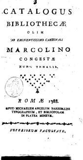 Catalogus bibliotechae olim ab eminentissimo cardinali Marcolino congestae nunc venalis