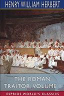 The Roman Traitor  Volume I  Esprios Classics  PDF