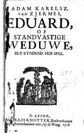 Eduard, of Standvastige weduwe: bly-eyndend hof-spel, Volume 1