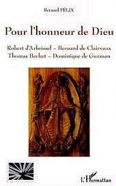 Pour l'honneur de Dieu: Robert d'Arbrissel - Bernard de Clairvaux - Thomas Becket - Dominique de Guzman