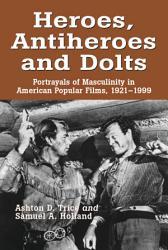 Heroes  Antiheroes and Dolts PDF