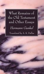 What Remains of the Old Testament and Other Essays