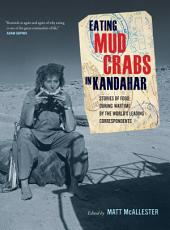 Eating Mud Crabs in Kandahar: Stories of Food during Wartime by the World's Leading Correspondents