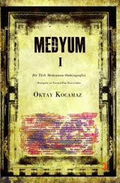 Medyum I: Bir Türk Medyumun Otobiyografisi