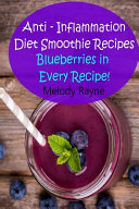 Anti - Inflammation Diet Smoothie Recipes: Blueberries in Every Recipe!