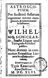 Astroscopium: pro facillimâ stellarum cognitione noviter excogitatum, & commentario lo illustratum
