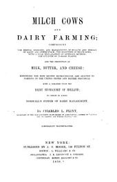 Milch Cows and Dairy Farming: Comprising the Breeds, Breeding, and Management, in Health and Disease, of Dairy and Other Stock; the Selection of Milch Cows, with a Full Explanation of Guenon's Method; the Culture of Forage Plants, and the Production of Milk, Butter, and Cheese ... with a Treatise Upon the Dairy Husbandry of Holland; to which is Added Horsfall's System of Dairy Management