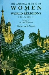 Annual Review of Women in World Religions, The: Volume I, Volume 1