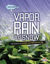 Vapor, Rain, and Snow: The Science of Clouds and Precipitation