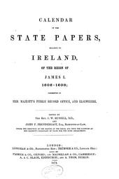 Calendar of the State Papers, Relating to Ireland: 1606-1608. Appendix: Reports from British ambassadors and agents abroad regarding the fugitive Earls of Tyrone and Tyrconnell. Appendix II. List of papers in the Hatfield mss. relating to Ireland. 1874