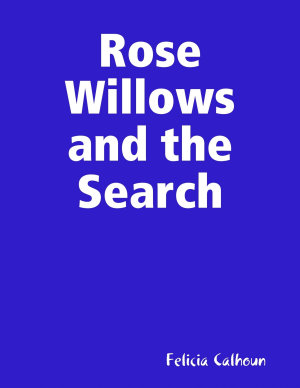 Rose Willows and the Search