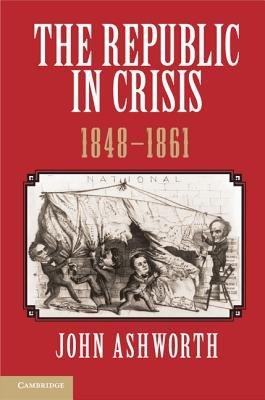 The Republic in Crisis  1848 1861