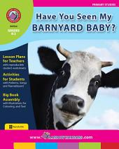 Have You Seen My Barnyard Baby? Gr. K-2