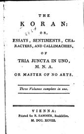 The Koran: Or, Essays, Sentiments, Characters, and Callimachies, of Tri Juncta in Uno, M.N.A. Or Master of No Arts