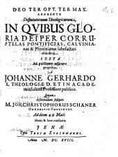 Disputationes Theologicae, In Quibus Gloria Dei Per Corruptelas Pontificias, Calvinianas & Photinianas labefactari ostenditur