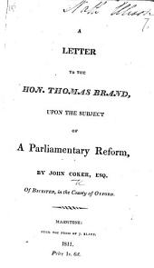 A Letter to the Hon. Thomas Brand upon the subject of Parliamentary Reform, etc
