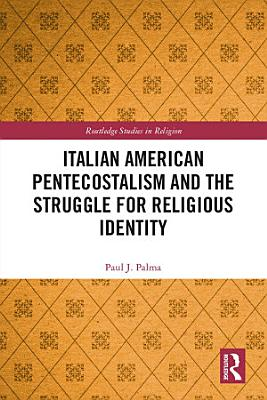 Italian American Pentecostalism and the Struggle for Religious Identity