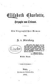 Elisabeth Charlotte, Herzogin von Orleans: ein biographisher Roman, Band 1