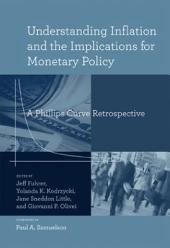 Understanding Inflation and the Implications for Monetary Policy: A Phillips Curve Retrospective