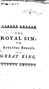 The Royal Sin: Or, Adultery Rebuk'd in a Great King: Being a Discourse from the Following Text. And Nathan Said Unto David, Thou Art the Man, 2 Sam. Xii. 7. Deliver'd in the Parish of St. Martin's, and Published at the Unanimous Request of the Congregation. Addressed to Those Whom it May Concern, Volume 16