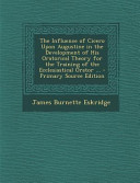 The Influence of Cicero Upon Augustine in the Development of His Oratorical Theory for the Training of the Ecclesiastical Orator       Primary Source PDF