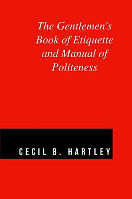 The Gentlemen s Book of Etiquette and Manual of Politeness
