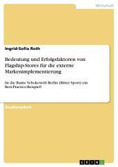 Bedeutung und Erfolgsfaktoren von Flagship-Stores für die externe Markenimplementierung: Ist die Bunte Schokowelt Berlin (Ritter Sport) ein Best-Practice-Beispiel?