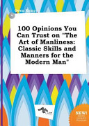 100 Opinions You Can Trust on the Art of Manliness PDF
