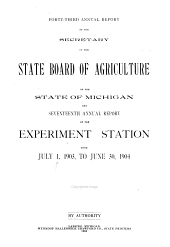 Annual Report of the Secretary of the State Board of Agriculture of the State of Michigan and ... Annual Report of the Agricultural College Experiment Station from ...: Volume 43