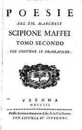 Poesie: Tomo ... Che Contiene Le Dramatique, Volume 2