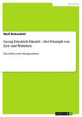Georg Friedrich Händel – Der Triumph von Zeit und Wahrheit: Das Leben eines Komponisten