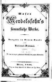Moses Mendelssohn's sämmtliche Werke: Ausgabe in einem Bande als National-Denkwahl mit dem in Kupfer gestochenen Bildnisse desgrossen Weltweisen