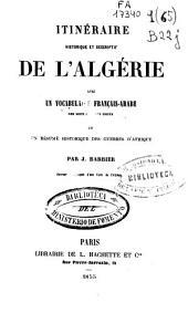 Itinéraire historique et descriptif de l'Algérie: avec un vocabulaire français-arabe des mots les plus usités et un résumé historique des guerres d'Afrique