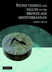 Stone Vessels And Values In The Bronze Age Mediterranean Book PDF