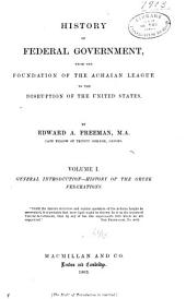 History of Federal Government: From the Foundation of the Achaian League to the Disruption of the United States, Volume 1