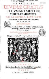 De auxiliis divinae gratiae et humani arbitrii viribus et libertate ac legitima eius cum efficacia eorumdem auxiliorum concordia libri duodecim