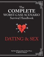 The Complete Worst-Case Scenario Survival Handbook: Dating & Sex