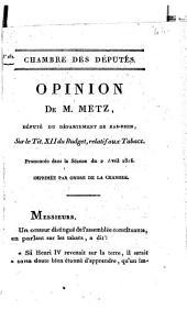 Chambre des députés. Opinion de M. Metz, député du département de Bas-Rhin, sur le tit. XII du budget, relatif aux tabacs. Prononcée dans la séance du 2 avril 1816. Imprimée par ordre de la chambre