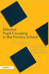 Effective Pupil Grouping in the Primary School: A Practical Guide