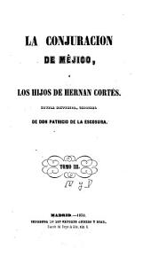 La conjuración de Méjico, o, Los hijos de Hernán Cortés: novela histórica, Volúmenes 3-5