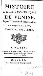 Histoire de la République de Venise, depuis sa Fondation jusqu'à present: Volume5