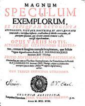 Magnum speculum exemplorum: ex plusquam octoginta auctoribus ... variisque historiis ... excerptum, ab anonymo quodam, qui circiter annum Domini 1480 vixisse deprehenditur. Opus variis notis, auctorumque citationibus illustratum, centum & sexaginta exemplis locupletatum ...