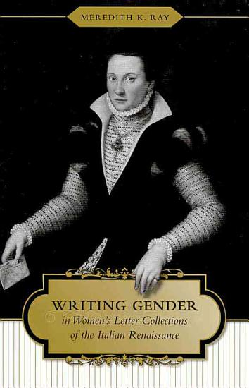 Writing Gender in Women s Letter Collections of the Italian Renaissance PDF