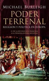Poder terrenal: Religión y política en Europa. De la Revolución Francesa a la Primera Guerra Mun