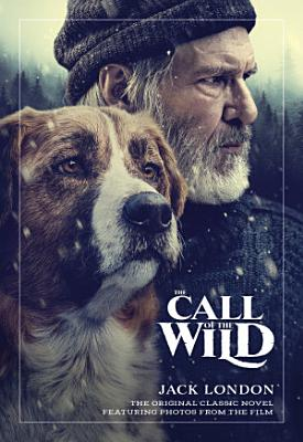 The Call of the Wild  The Original Classic Novel Featuring Photos from the Film