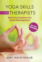 Yoga Skills for Therapists: Effective Practices for Mood Management