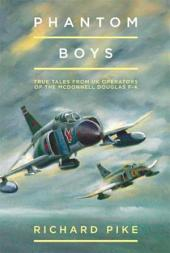 Phantom Boys: True Tales from Aircrew of the McDonnell Douglas F-4 Fighter-Bomber