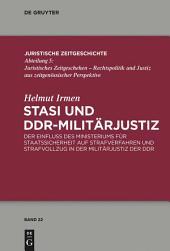Stasi und DDR-Militärjustiz: Der Einfluss des Ministeriums für Staatssicherheit auf Strafverfahren und Strafvollzug in der Militärjustiz der DDR
